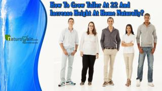 How To Grow Taller At 22 And Increase Height At Home Naturally?