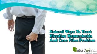 Natural Ways To Treat Bleeding Hemorrhoids And Cure Piles Problem