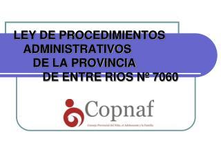 LEY DE PROCEDIMIENTOS       ADMINISTRATIVOS        DE LA PROVINCIA           DE ENTRE RIOS N  7060