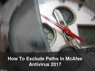 How to exclude paths in mcafee antivirus 2017