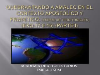 QUEBRANTANDO A AMALEC EN EL CONTEXTO APOSTOLICO Y PROFETICO. Esp ritus TERRITORIALES EXO.17:8-16 PARTEII
