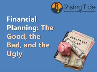 Financial Planning: the Good, the Bad, and the Ugly