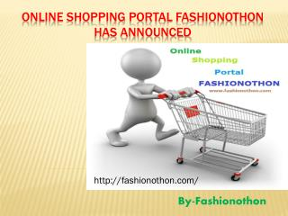 Online shopping portal Fashionothon has announced
