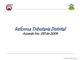 Reforma Tributaria Distrital Acuerdo No. 015 de 2009
