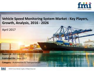 Vehicle Speed Monitoring System Market : Key Players, Growth, Analysis, 2016 - 2026