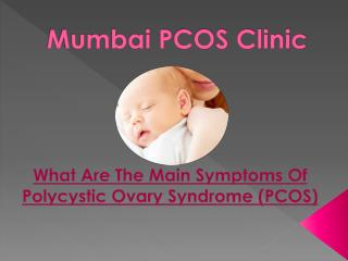 What Are The Main Symptoms Of Polycystic Ovary Syndrome (PCOS)