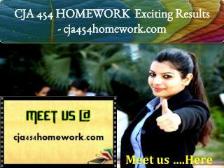 CJA 454 HOMEWORK  Exciting Results/ cja454homework.com