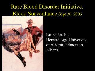 Rare Blood Disorder Initiative, Blood Surveillance Sept 30, 2006