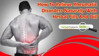 How To Relieve Rheumatic Disorders Naturally With Herbal Pills And Oil?