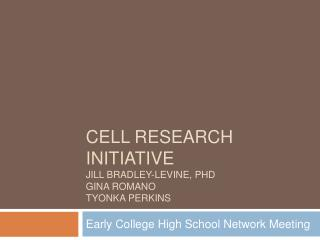 CELL Research initiative Jill Bradley-Levine, PhD Gina Romano Tyonka Perkins