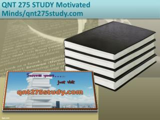 QNT 275 STUDY Motivated Minds/qnt275study.com