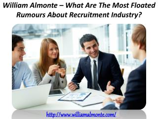 William Almonte – What Are The Most Floated Rumours About Recruitment Industry?