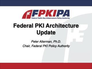 Federal PKI Architecture Update