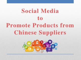 Social Media to Promote Products from Chinese Suppliers
