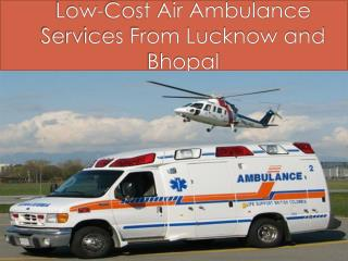 Low-Cost Air Ambulance Services From Lucknow and Bhopal