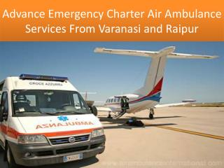 Advance Emergency Charter Air Ambulance Services From Varanasi and Raipur