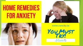 Best home remedies to cure Anxiety - Curecity
