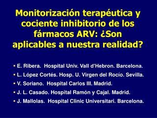 Monitorizaci n terap utica y cociente inhibitorio de los f rmacos ARV:  Son aplicables a nuestra realidad