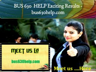 BUS 630  HELP Exciting Results / bus630help.com