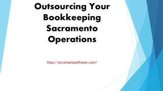 Benefits Of Outsourcing Your Bookkeeping Sacramento Operations
