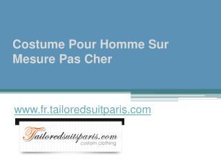 Costume Pour Homme Sur Mesure Pas Cher - www.fr.tailoredsuitparis.com