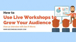 How to Use Live Workshops to Grow Your Audience - with Dan Morris