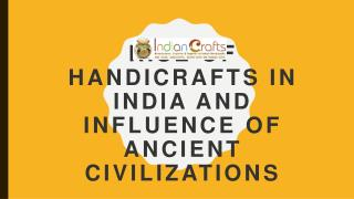 Rise of Handicrafts in India and Influence of Ancient civilizations