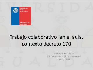 Trabajo colaborativo  en el aula, contexto decreto 170