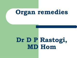 ORGAN REMEDIES     Organ remedies    Dr D P Rastogi, MD Hom