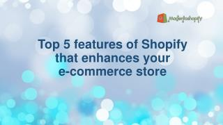 Top 5 features of Shopify that enhances your e-commerce store