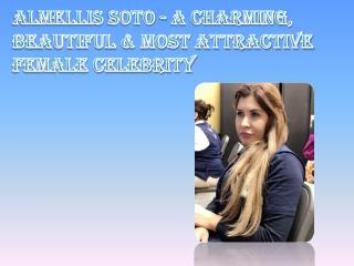 Almellis Soto - A Sensible, Beautiful & Most Attractive Female Celebrity