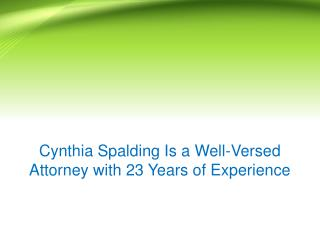 Cynthia Spalding Is a Well-Versed Attorney with 23 Years of Experience