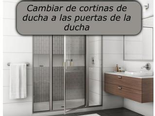 Cambiar de cortinas de ducha a las puertas de la ducha
