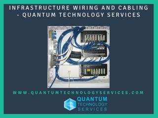 INFRASTRUCTURE WIRING AND CABLING - QUANTUM TECHNOLOGY SERVICES