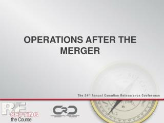 OPERATIONS AFTER THE MERGER
