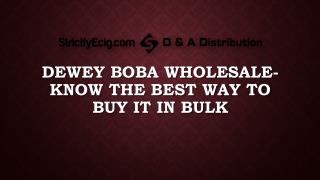 Dewey Boba Wholesale- Know The Best Way to Buy It in Bulk
