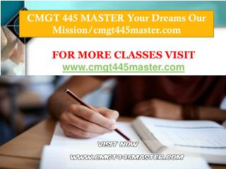 CMGT 445 MASTER Your Dreams Our Mission/cmgt445master.com