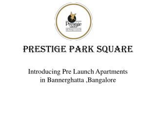 Pre Launch Apartments by Prestige Park Square