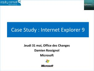 Case Study : Internet Explorer 9