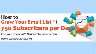 How to Grow Your Email List by 750 Subscribers per Day