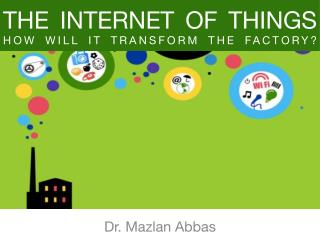 Internet of Things - How It Will Transform The Factory?