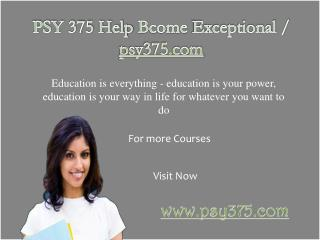 PSY 375 Help Bcome Exceptional / psy375.com