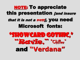 NOTE: To appreciate  this presentation [and insure that it is not a mess], you need Microsoft  fonts:    Showcard Gothic
