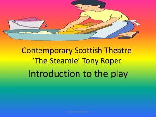 Contemporary Scottish Theatre  The Steamie  Tony Roper