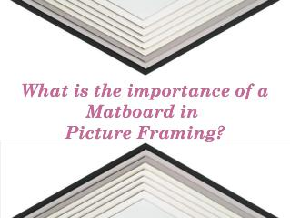 What are the benefits of using Matboard in a Picture Frame?