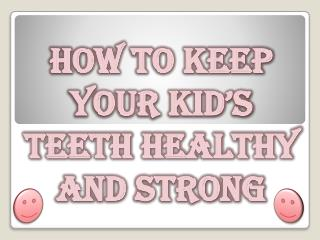 How to Keep Your Kid's Teeth Healthy and Strong