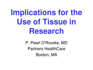 Implications for the Use of Tissue in Research