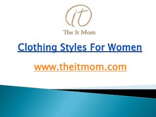 Clothing Styles For Women - www.theitmom.com