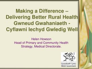 Making a Difference   Delivering Better Rural Health Gwneud Gwahaniaeth - Cyflawni Iechyd Gwledig Well