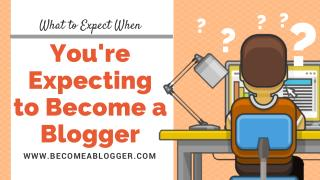 What to Expect When You're Expecting to Become a Blogger
